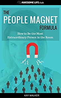 The People Magnet Formula: How to Be the Most Extraordinary Person in the Room (Awesome Life Club Books Book 1) by [Kay Walker]