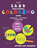 Sevgi's EASY EDUCATIONAL COLORING BOOK (READING & WRITING) WORKBOOK: LETTERS AND NUMBERS (AGES 3 AND ABOVE)