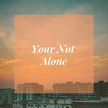 Your Not Alone