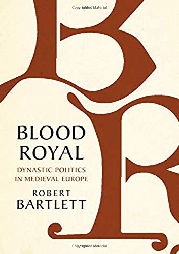 Image of Blood Royal: Dynastic Politics in Medieval Europe (The James Lydon Lectures in Medieval History and Culture)