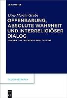 Offenbarung, Absolute Wahrheit Und Interreligioeser Dialog: Studien Zur Theologie Paul Tillichs (Tillich Research)