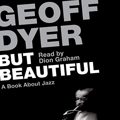 But Beautiful                   By:                                                                                                                                 Geoff Dyer                               Narrated by:                                                                                                                                 Dion Graham                      Length: 5 hrs and 6 mins     Not rated yet     Overall 0.0