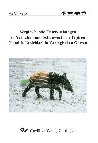 Vergleichende Untersuchungen zu Verhalten und Schauwert von Tapiren (Familie Tapiridae) in Zoologischen Gärten - Comparative Investigations on ... (Family Tapiridae) in Zoological Gardens