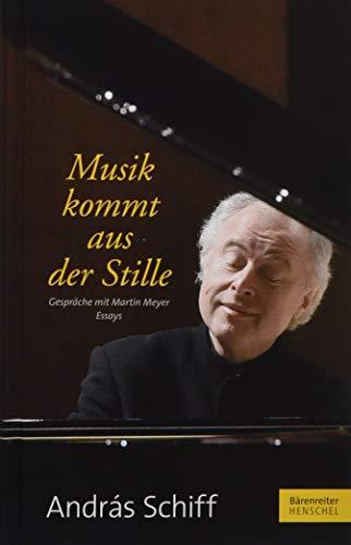 Musik kommt aus der Stille: Gespräche mit Martin Meyer. Essays