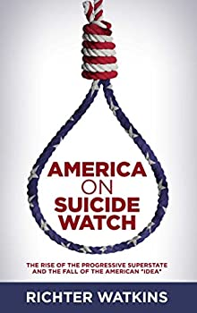 """America On Suicide Watch  The Rise Of The Progressive Superstate And The Fall Of The American """"Idea"""""""