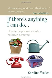If there's anything I can do...: How to help someone who has been bereaved