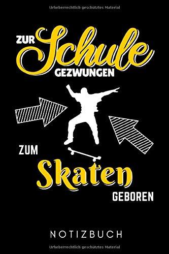 ZUR SCHULE GEZWUNGEN ZUM SKATEN GEBOREN NOTIZBUCH: A5 TAGEBUCH Skateboarder Geschenk | Skateboard Buch | Kinder Erwachsene | Skateboarding | für Skateboardfahrer | Geschenke für Jugendliche