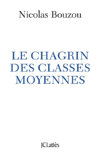 Le chagrin des classes moyennes (Essais et documents)