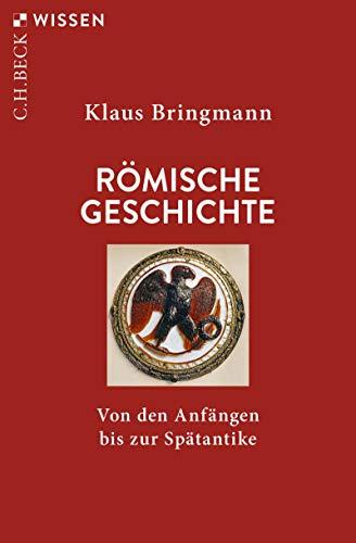 Römische Geschichte: Von den Anfängen bis zur Spätantike (Beck'sche Reihe 2012)