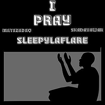 I Pray (feat. Matazadaq & Shadayawar)