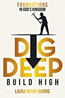 Dig Deep Build High: Foundations in God's Kingdom