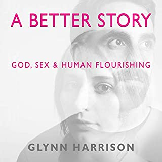 A Better Story     God, Sex and Human Flourishing              By:                                                                                                                                 Glynn Harrison                               Narrated by:                                                                                                                                 Glynn Harrison                      Length: 7 hrs and 4 mins     14 ratings     Overall 4.8
