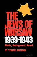 The Jews of Warsaw, 1939-1943: Ghetto, Underground, Revolt