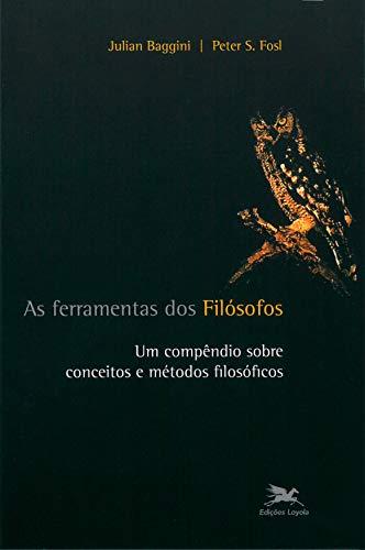 As ferramentas dos filósofos - Um compêndio sobre conceitos e métodos filosóficos