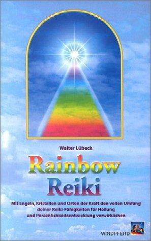 Rainbow Reiki: Harmonisierende Vitalstoffkombinationen aus der Tradition tibetischer Heilkunst