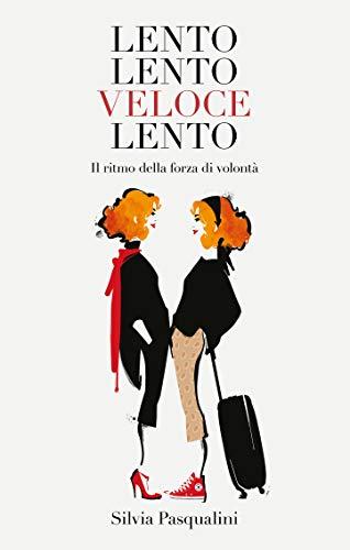 LentoLentoVeloceLento.: Il ritmo della forza di volontà. (Italian Edition)