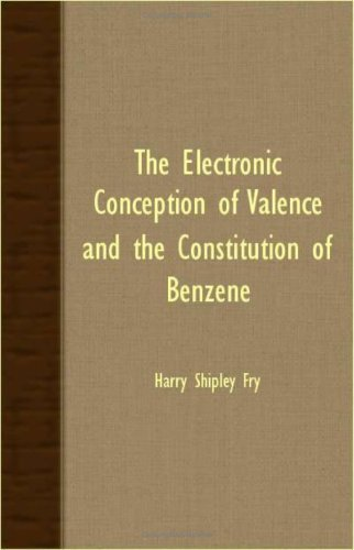 The Electronic Conception Of Valence And The Constitution Of Benzene by Fry, Harry Shipley published by Abdul Press (2007) [Paperback]