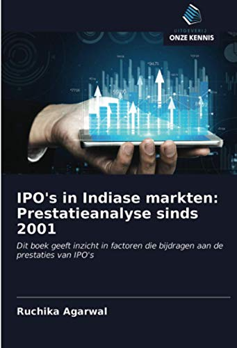 IPO's in Indiase markten: Prestatieanalyse sinds 2001: Dit boek geeft inzicht in factoren die bijdragen aan de prestaties van IPO's
