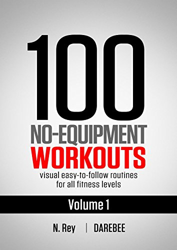 100 NoEquipment Workouts Vol 1: Fitness Routines you can do anywhere Any Time