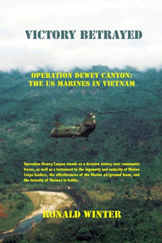 Victory Betrayed : Operation Dewey Canyon: US Marines in Vietnam