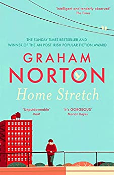 Home Stretch: THE SUNDAY TIMES BESTSELLER & WINNER OF THE AN POST IRISH POPULAR FICTION AWARD by [Graham Norton]