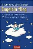 Engelein flieg: Ideen für eine himmlische Weihnachtszeit mit Kindern