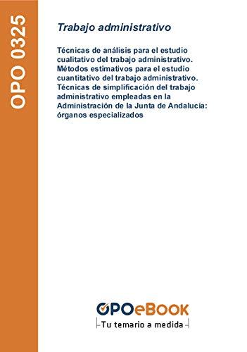 Trabajo administrativo: Técnicas de análisis para el estudio cualitativo del trabajo administrativo. Métodos estimativos para el estudio cuantitativo del ... Junta de Andalucía: órganos especializados