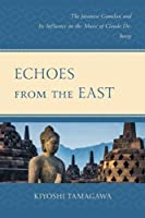 Echoes from the East: The Javanese Gamelan and Its Influence on the Music of Claude Debussy