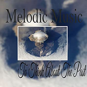 Melodic Music To Think About The Past