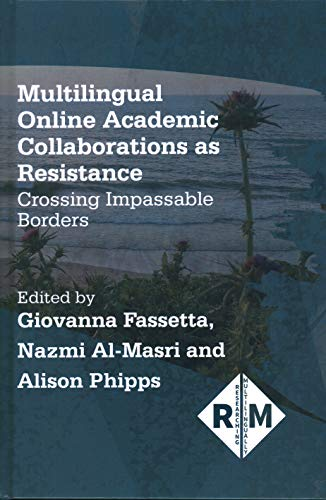 Multilingual Online Academic Collaborations as Resistance: Crossing Impassable Borders: 4 (Researching Multilingually)