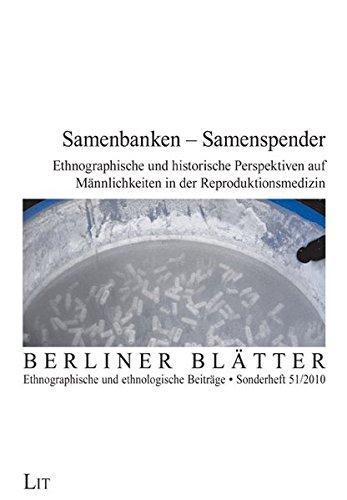 Samenbanken - Samenspender: Ethnographische und historische Perspektiven auf Männlichkeiten in der Reproduktionsmedizin (Berliner Blätter: Ethnographische und ethnologische Beiträge)