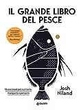 Il grande libro del pesce. Nuovi modi per cucinarlo, mangiarlo e pensarlo