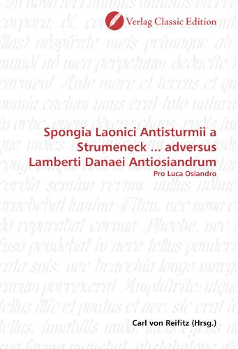 Spongia Laonici Antisturmii a Strumeneck ... adversus Lamberti Danaei Antiosiandrum: Pro Luca Osiandro