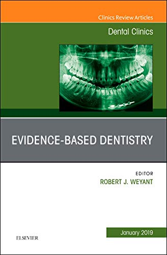 Download Evidence Based Dentistry, An Issue of Dental Clinics of North America, 1e (The Clinics: Dentistry) 0323654967