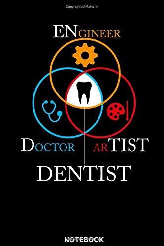 Engineer, Doctor, Artist, Dentist Notebook: Das perfekte Geschenk Notizbuch für Zahnarzt, Zahnärztin, Dentist, Zahnarzthelferin, Zahntechniker, ... dieses Notizbuch immer für Notizen zur Hand