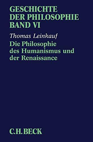 Geschichte der Philosophie Bd. 6: Die Philosophie des Humanismus und der Renaissance