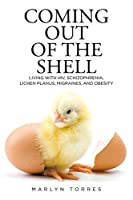 Coming Out of the Shell: Living with HIV, Schizophrenia, Lichen Planus, Migraines, and Obesity