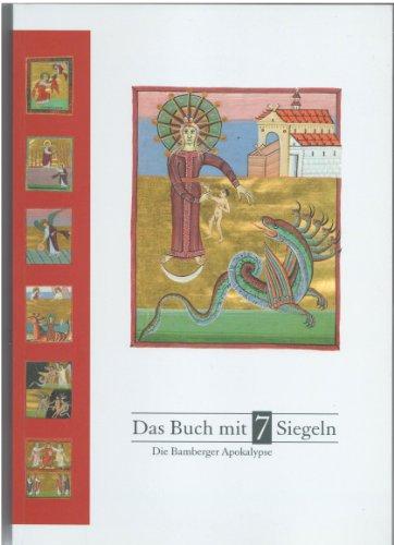 Das Buch mit 7 Siegeln - Die Bamberger Apokalypse: Eine Ausstellung der Staatsbibliothek Bamberg in Zusammenarbeit mit dem Haus der Bayerischen Geschichte. Katalog