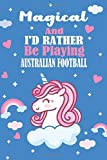 Magical And I'd Rather Be Playing Australian football: Unicorn Gift For Australian football Player, Athletes Journal Gift, Australian football Lovers...