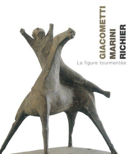 Giacometti, Marini, Richier. La figure tourmentée: La Figure Tourmentee