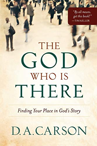 God Who is There, The: Finding Your Place in God's Story