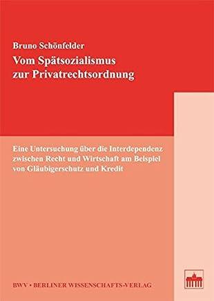 Vom Sp�tsozialismus zur Privatrechtsordnung: Eine Untersuchung �ber die Interdependenz zwischen Recht und Wirtschaft am Beispiel von Gl�ubigerschutz und Kredit
