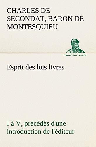 Esprit des lois livres I à V, précédés d'une introduction de l'éditeur (TREDITION CLASSICS)