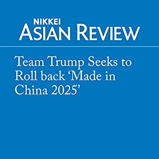 Team Trump Seeks to Roll back 'Made in China 2025'                   著者:                                                                                                                                 Takeshi Kawanami,                                                                                        Taisei Hoyama                               ナレーター:                                                                                                                                 Al Kessel                      再生時間: 5 分     2件のカスタマーレビュー     総合評価 5.0