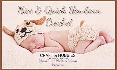 More Than 25 Cute Infant Patterns Throughout The Year Nice & Quick Newborn Crochet (English Edition)
