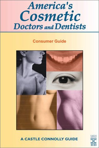 America's Cosmetic Doctors and Dentists 1st Edition (Castle Connolly Guide)