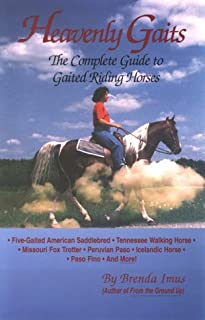 Heavenly Gaits: The Complete Book of Gaited Riding Horses