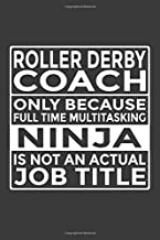 Roller Derby Coach - Only Because Full Time Multitasking Ninja Is Not An Actual Job Title: 6x9