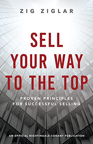 Sell Your Way to the Top: Proven Principles for Successful Selling