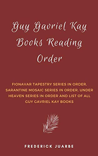Guy Gavriel Kay Books Reading Order: Fionavar Tapestry Series in order, Sarantine Mosaic Series in order, Under Heaven Series in order and list of all Guy Gavriel Kay Books (English Edition)